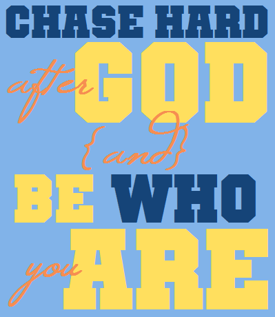 chase after God be who you are