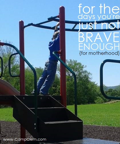 for the days you're just not brave enough {for motherhood}